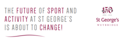 THE FUTURE OF SPORT AND ACTIVITY AT ST GEORGE'S IS ABOUT TO CHANGE​